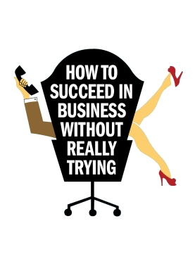 how-to-succeed-in-business-without-really-trying-555b7871b01ab